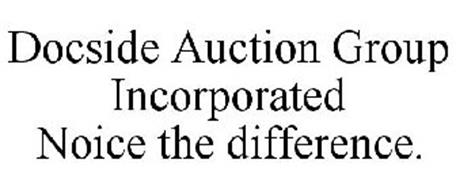 DOCSIDE AUCTION GROUP INCORPORATED NOICE THE DIFFERENCE.