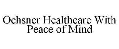 OCHSNER HEALTHCARE WITH PEACE OF MIND