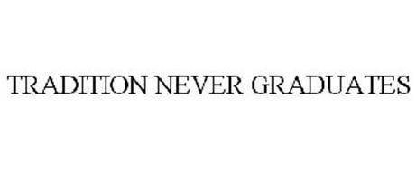 TRADITION NEVER GRADUATES