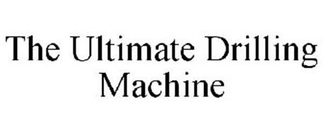 THE ULTIMATE DRILLING MACHINE