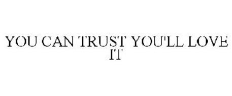 YOU CAN TRUST YOU'LL LOVE IT