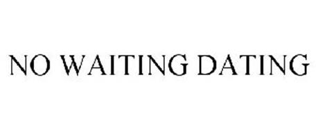 no waiting dating