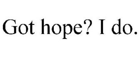 GOT HOPE? I DO.