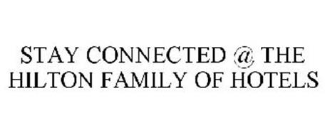 STAY CONNECTED @ THE HILTON FAMILY OF HOTELS