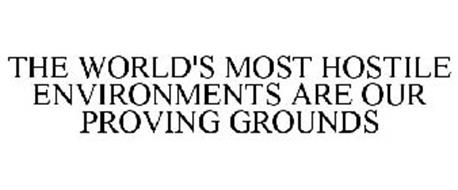 THE WORLD'S MOST HOSTILE ENVIRONMENTS ARE OUR PROVING GROUNDS