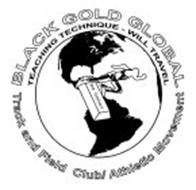 BLACK GOLD GLOBAL TRACK AND FIELD CLUB/ATHLETIC MOVEMENT TEACHING TECHNIQUE -WILL TRAVEL, 24 CARAT