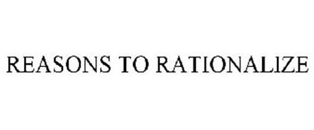 REASONS TO RATIONALIZE