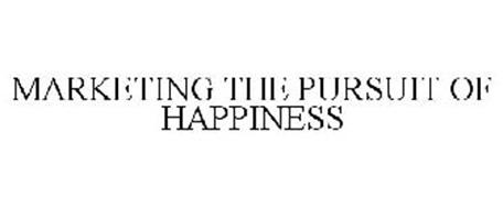 MARKETING THE PURSUIT OF HAPPINESS