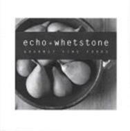 ECHO + WHETSTONE GOURMET FINE FOODS