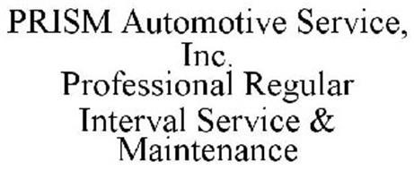 PRISM AUTOMOTIVE SERVICE, INC. PROFESSIONAL REGULAR INTERVAL SERVICE & MAINTENANCE