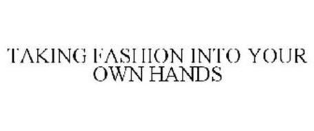 TAKING FASHION INTO YOUR OWN HANDS