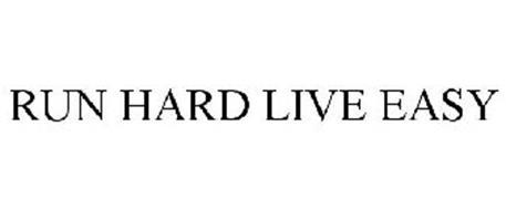 RUN HARD LIVE EASY