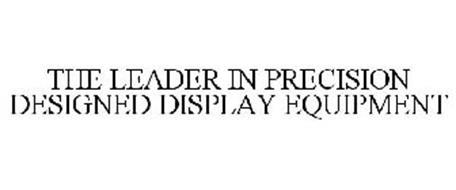 THE LEADER IN PRECISION DESIGNED DISPLAYEQUIPMENT