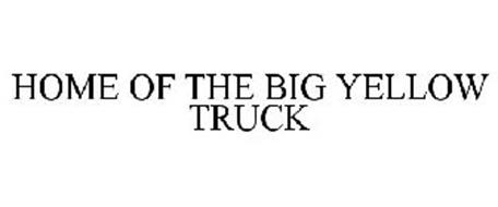HOME OF THE BIG YELLOW TRUCK