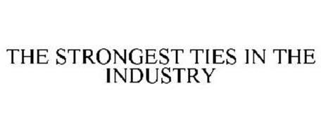 THE STRONGEST TIES IN THE INDUSTRY