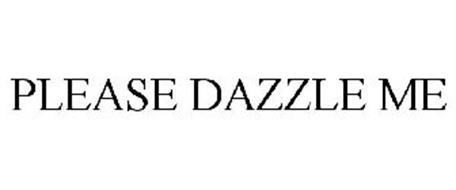 PLEASE DAZZLE ME