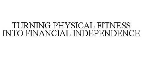 TURNING PHYSICAL FITNESS INTO FINANCIAL INDEPENDENCE