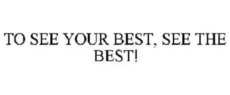 TO SEE YOUR BEST, SEE THE BEST!