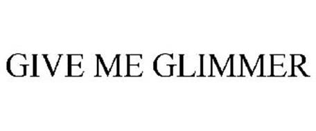GIVE ME GLIMMER