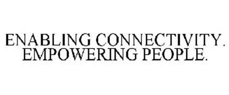 ENABLING CONNECTIVITY. EMPOWERING PEOPLE.