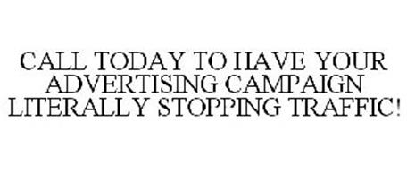 CALL TODAY TO HAVE YOUR ADVERTISING CAMPAIGN LITERALLY STOPPING TRAFFIC!