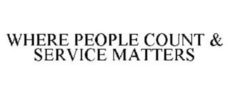 WHERE PEOPLE COUNT & SERVICE MATTERS