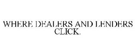 WHERE DEALERS AND LENDERS CLICK.