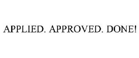 APPLIED. APPROVED. DONE!