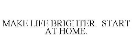 MAKE LIFE BRIGHTER. START AT HOME.