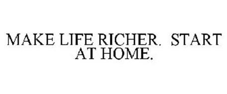 MAKE LIFE RICHER. START AT HOME.