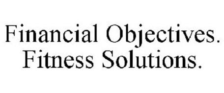 FINANCIAL OBJECTIVES. FITNESS SOLUTIONS.