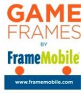 GAME FRAMES BY FRAMEMOBILE WWW.FRAMEMOBILE.COM