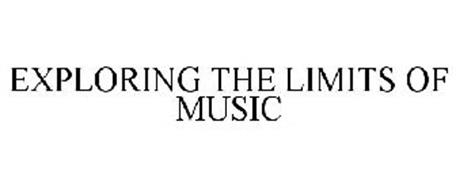 EXPLORING THE LIMITS OF MUSIC