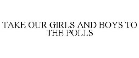 TAKE OUR GIRLS AND BOYS TO THE POLLS