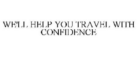 WE HELP YOU TRAVEL WITH CONFIDENCE
