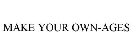 MAKE YOUR OWN-AGES