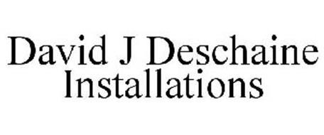 DAVID J DESCHAINE INSTALLATIONS