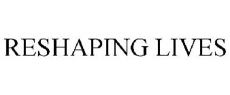 RESHAPING LIVES