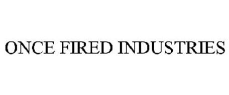ONCE FIRED INDUSTRIES