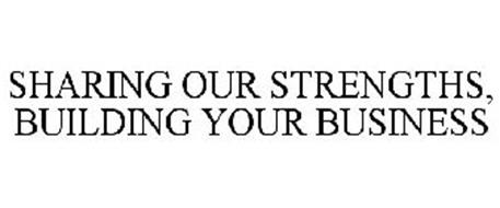 SHARING OUR STRENGTHS, BUILDING YOUR BUSINESS