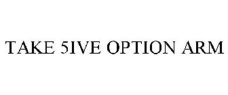TAKE 5IVE OPTION ARM