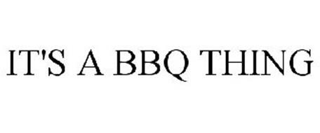 IT'S A BBQ THING