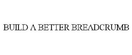 BUILD A BETTER BREADCRUMB