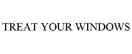TREAT YOUR WINDOWS