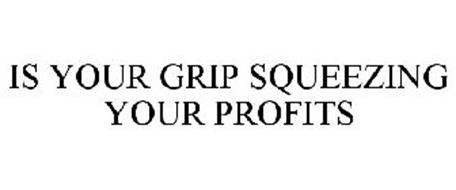 IS YOUR GRIP SQUEEZING YOUR PROFITS
