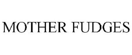 MOTHER FUDGES