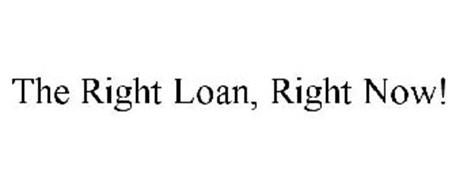 THE RIGHT LOAN, RIGHT NOW!