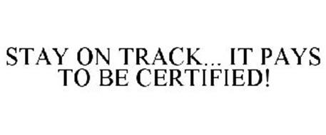 STAY ON TRACK... IT PAYS TO BE CERTIFIED!