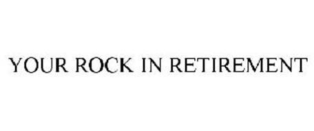 YOUR ROCK IN RETIREMENT