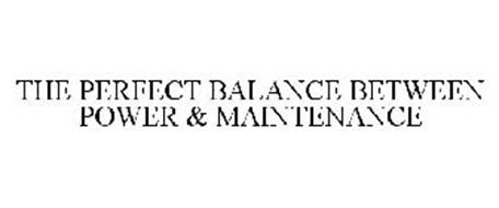 THE PERFECT BALANCE BETWEEN POWER & MAINTENANCE